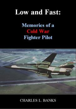Paperback Low and Fast: Memories of a Cold War Fighter Pilot Book