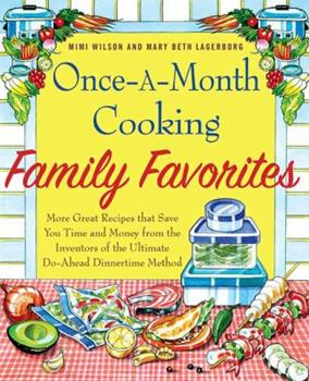 Once-A-Month Cooking Family Favorites: More Great Recipes That Save You Time and Money from the Inventors of the Ultimate Do-Ahead Dinnertime Method 0312534043 Book Cover