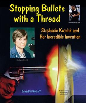 Library Binding Stopping Bullets with a Thread : Stephanie Kwolek and Her Incredible Invention Book