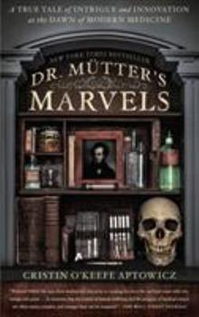 Paperback Dr. Mutter's Marvels: A True Tale of Intrigue and Innovation at the Dawn of Modern Medicine Book