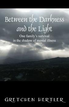 Paperback Between the Darkness and the Light: One family's survival in the shadow of mental illness Book