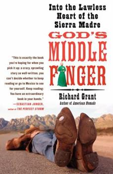 Paperback God's Middle Finger : Into the Lawless Heart of the Sierra Madre Book