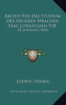 Hardcover Archiv Fur das Studium der Neueren Sprachen und Literaturen V38 : XX Jahrgang (1865) Book