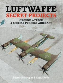 Luftwaffe Secret Projects, Volume 3: Ground Attack & Special Purpose Aircraft - Book  of the Secret Projects