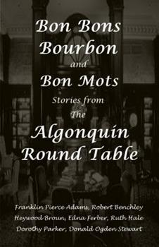 Bon Bons, Bourbon and Bon Mots: Stories from the Algonquin Round Table 1934255343 Book Cover