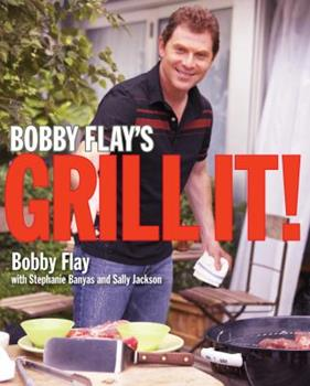 Bobby Flay's Grill It! 0307351424 Book Cover