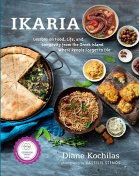 Ikaria: Lessons on Food, Life, and Longevity from the Greek Island Where People Forget to Die 1623362954 Book Cover