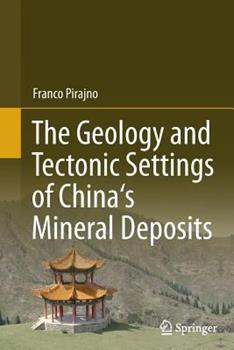 Paperback The Geology and Tectonic Settings of China's Mineral Deposits Book