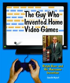 Library Binding The Guy Who Invented Home Video Games : Ralph Baer and His Awesome Invention Book