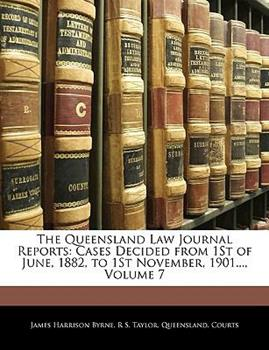 Paperback The Queensland Law Journal Reports : Cases Decided from 1St of June, 1882, to 1St November, 1901... , Volume 7 Book