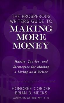 The Prosperous Writer's Guide to Making More Money: Habits, Tactics, and Strategies for Making a Living as a Writer (the Prosperous Writer Series Book 3) 0998073164 Book Cover