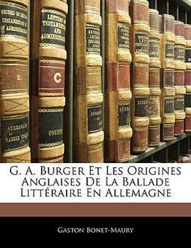 Paperback G a Burger et les Origines Anglaises de la Ballade Litt?raire en Allemagne Book