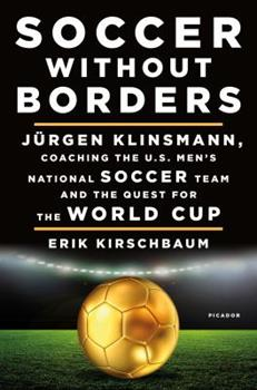 Hardcover Soccer Without Borders: J?rgen Klinsmann, Coaching the U.S. Men's National Soccer Team and the Quest for the World Cup Book