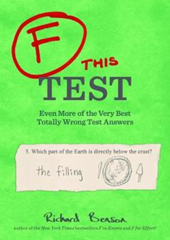 F this Test: Even More of the Very Best Totally Wrong Test Answers 145212776X Book Cover