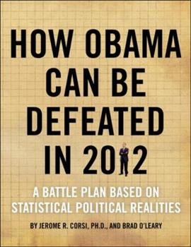 How Obama Can Be Defeated in 2012: A Battle Plan Based on Political Statistical Realities