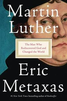 Martin Luther: The Man Who Rediscovered God and Changed the World 1101980028 Book Cover