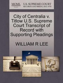 Paperback City of Centralia V. Titlow U. S. Supreme Court Transcript of Record with Supporting Pleadings Book