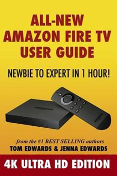 All-New Amazon Fire TV User Guide - Newbie to Expert in 1 Hour!: 4k Ultra HD Edition 1519171900 Book Cover