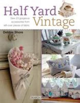 Half Yard Vintage: Sew 23 Gorgeous Accessories from Left-Over Pieces of Fabric 1782214585 Book Cover