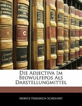 Paperback Die Adjectiva Im Beowulfepos Als Darstellungmittel Book