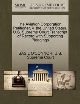 Paperback The Aviation Corporation, Petitioner, V. the United States. U. S. Supreme Court Transcript of Record with Supporting Pleadings Book