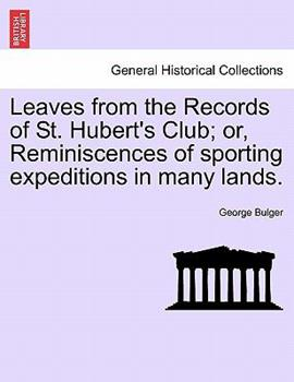 Paperback Leaves from the Records of St Hubert's Club; or, Reminiscences of Sporting Expeditions in Many Lands Book