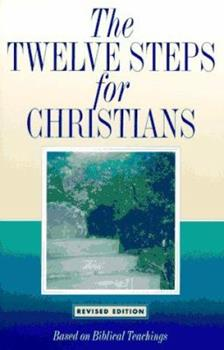The Twelve Steps for Christians: Based on Biblical Teachings 0941405575 Book Cover