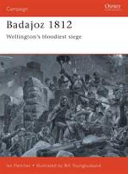 Badajoz 1812: Wellington's Bloodiest Siege (Campaign Series, 65) - Book #65 of the Osprey Campaign