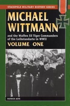 Michael Wittmann and the Waffen SS Tiger Commanders of the Leibstandarte in WWII, Volume 1 - Book  of the Stackpole Military History