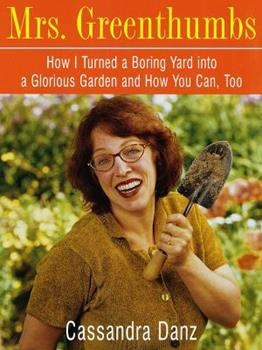 Paperback Mrs. Greenthumbs: How I Turned a Boring Yard into a Glorious Garden and How You Can, Too Book