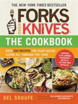 Paperback Forks over Knives--The Cookbook : Over 300 Recipes for Plant-Based Eating All Through the Year Book