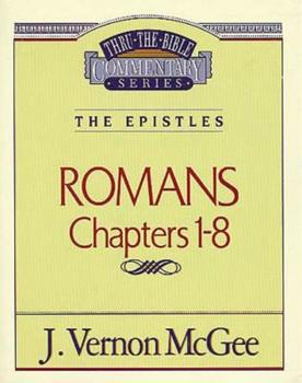 Romans-Chapters 1-8 - Book #42 of the Thru the Bible