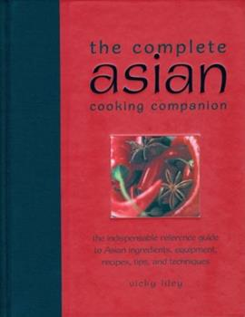 The Complete Asian Cooking Companion: The Indispensable Reference Guide to Asian Ingredients, Equipment, Recipes, Tips, and Techniques 1592235727 Book Cover