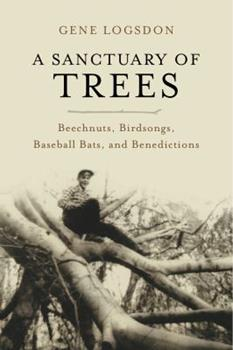 A Sanctuary of Trees: Beechnuts, Birdsongs, Baseball Bats, and Benedictions 1603584013 Book Cover