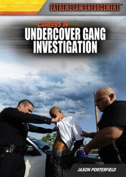Careers in Undercover Gang Investigation 1477717129 Book Cover