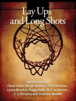 Lay-ups and Long Shots: An Anthology of Short Stories 1581960786 Book Cover