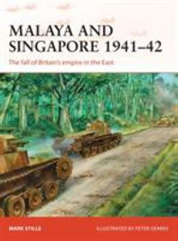 Malaya and Singapore 1941–42: The fall of Britain's empire in the East - Book #300 of the Osprey Campaign