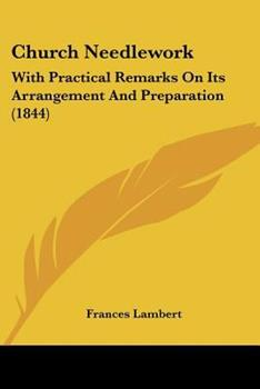Paperback Church Needlework : With Practical Remarks on Its Arrangement and Preparation (1844) Book