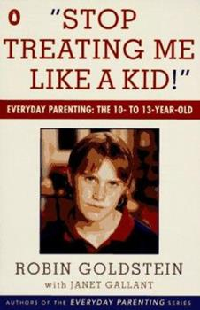 Stop Treating Me Like a Kid: Everyday Parenting: The 10- to 13-Year-Old 0140179453 Book Cover