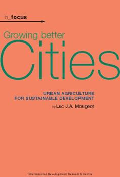 Growing Better Cities: Urban Agriculture for Sustainable Development (In Focus) 1552502260 Book Cover