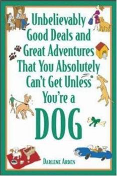 Unbelievably Good Deals and Great Adventures That You Absolutely Can't Get Unless You're a Dog (Unbelievably Good Deals & Great Adventures That You Absolutely Can'tget Unless You're a Dog) 0071421033 Book Cover