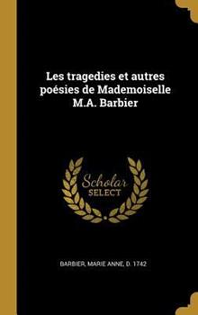 Hardcover Les Tragedies Et Autres Po?sies de Mademoiselle M.A. Barbier [French] Book