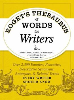 Roget's Thesaurus of Words for Writers: Over 2,300 Emotive, Evocative, Descriptive Synonyms, Antonyms, and Related Terms Every Writer Should Know 1440573115 Book Cover