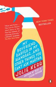 Paperback My Boyfriend Barfed in My Handbag... and Other Things You Can't Ask Martha Book