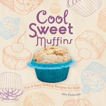 Library Binding Cool Sweet Muffins: Fun & Easy Baking Recipes for Kids!: Fun & Easy Baking Recipes for Kids! Book