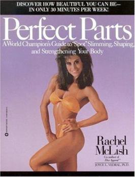 Perfect Parts: A World Champions Guide to Spot Slimming Shaping and Strengthening Your Body 0446385344 Book Cover