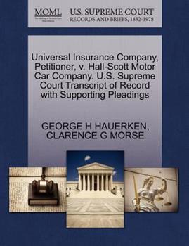 Paperback Universal Insurance Company, Petitioner, V. Hall-Scott Motor Car Company. U. S. Supreme Court Transcript of Record with Supporting Pleadings Book