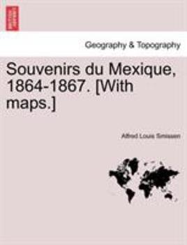 Paperback Souvenirs du Mexique, 1864-1867 [with Maps ] Book