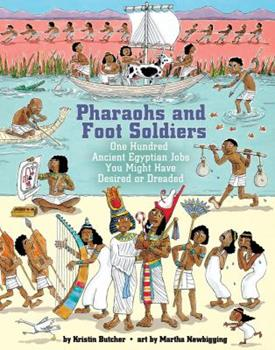 Pharaohs and Foot Soldiers: One Hundred Ancient Egyptian Jobs You Might Have Desired or Dreaded 1554511712 Book Cover