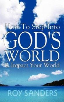 Paperback How to Step into God's World and Impact Your World Book